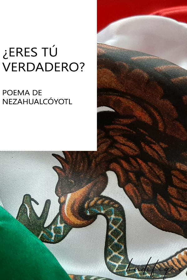 ¿Eres tú verdadero? Nezahualcóyotl. Poema prehispánico mexicano.